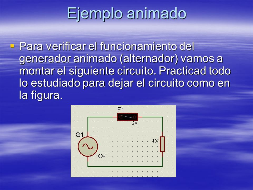 Ejemplo animado Para verificar el funcionamiento del generador animado (alternador) vamos a montar el siguiente circuito.