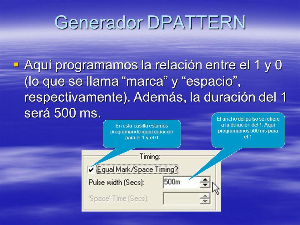Generador DPATTERN Aquí programamos la relación entre el 1 y 0 (lo que se llama marca y espacio, respectivamente).