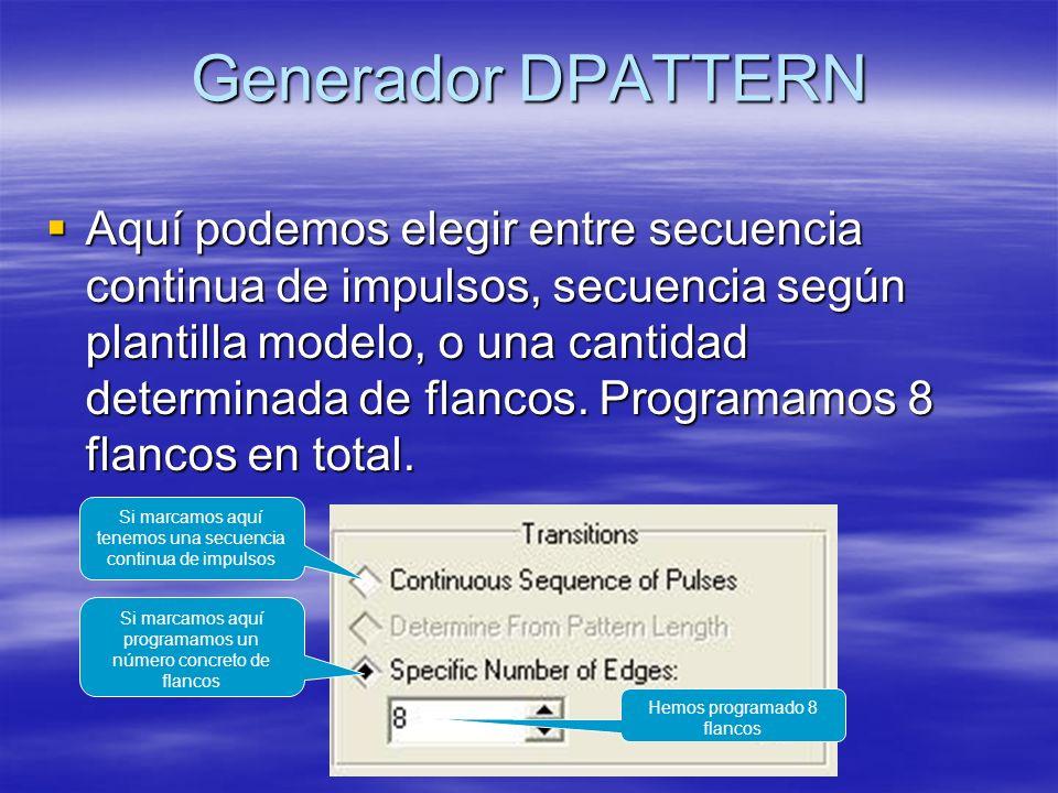 Generador DPATTERN Aquí podemos elegir entre secuencia continua de impulsos, secuencia según plantilla modelo, o una cantidad determinada de flancos.