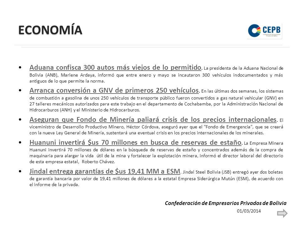 ECONOMÍA 01/03/2014 Confederación de Empresarios Privados de Bolivia Aduana confisca 300 autos más viejos de lo permitido.
