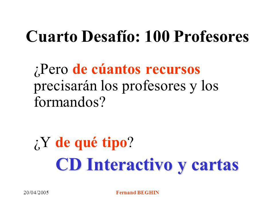 20/04/2005Fernand BEGHIN Cuarto Desafío: 100 Profesores ¿Pero de cúantos recursos precisarán los profesores y los formandos.