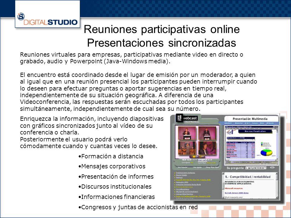 5 Reuniones participativas online Presentaciones sincronizadas Reuniones virtuales para empresas, participativas mediante video en directo o grabado, audio y Powerpoint (Java-Windows media).