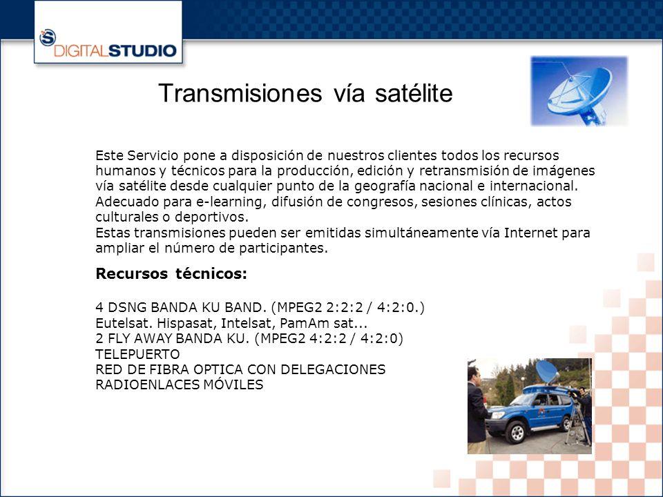 6 Transmisiones vía satélite Este Servicio pone a disposición de nuestros clientes todos los recursos humanos y técnicos para la producción, edición y retransmisión de imágenes vía satélite desde cualquier punto de la geografía nacional e internacional.