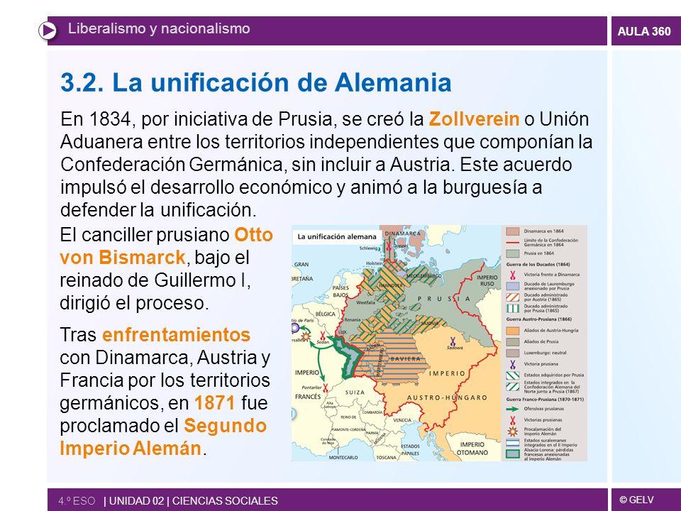 © GELV AULA 360 4.º ESO   UNIDAD 02   CIENCIAS SOCIALES Liberalismo y nacionalismo 3.2. La unificación de Alemania En 1834, por iniciativa de Prusia,