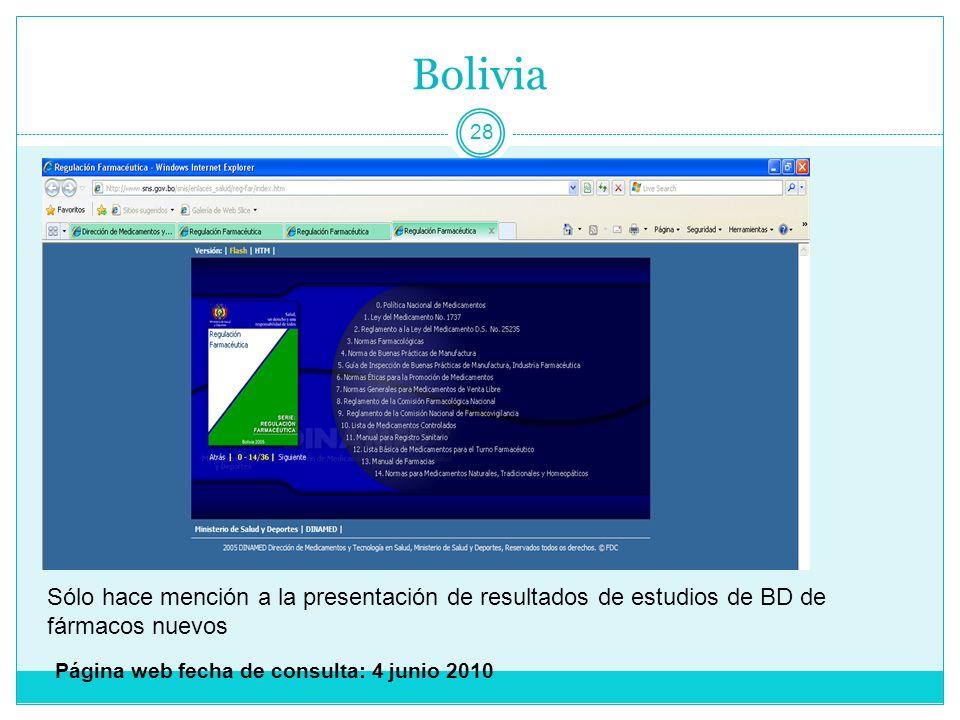 Bolivia 28 Página web fecha de consulta: 4 junio 2010 Sólo hace mención a la presentación de resultados de estudios de BD de fármacos nuevos
