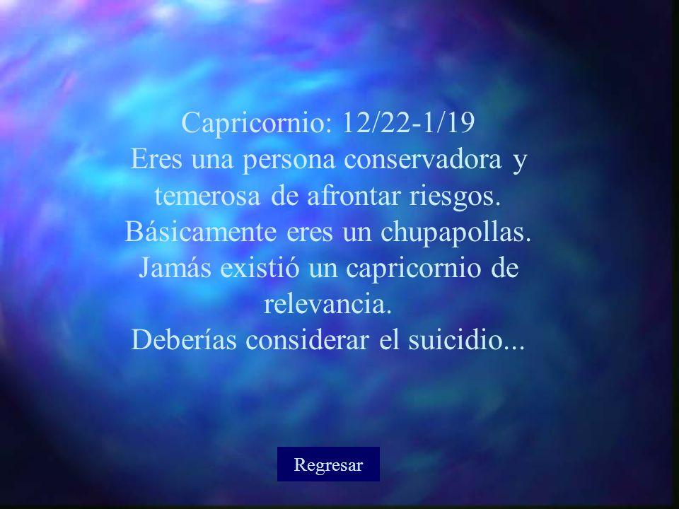 Capricornio: 12/22-1/19 Eres una persona conservadora y temerosa de afrontar riesgos.