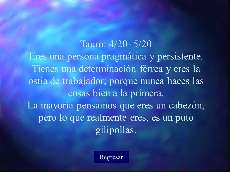 Tauro: 4/20- 5/20 Eres una persona pragmática y persistente.