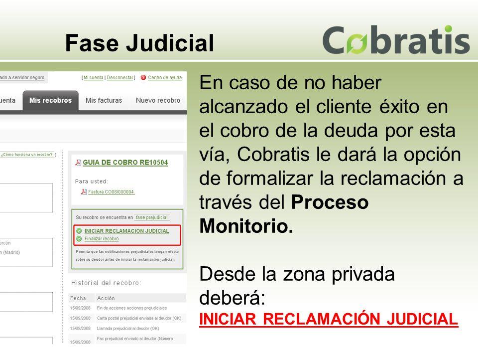 Fase Judicial En caso de no haber alcanzado el cliente éxito en el cobro de la deuda por esta vía, Cobratis le dará la opción de formalizar la reclamación a través del Proceso Monitorio.