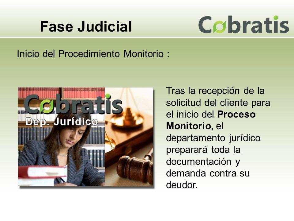 Fase Judicial Inicio del Procedimiento Monitorio : Tras la recepción de la solicitud del cliente para el inicio del Proceso Monitorio, el departamento jurídico preparará toda la documentación y demanda contra su deudor.