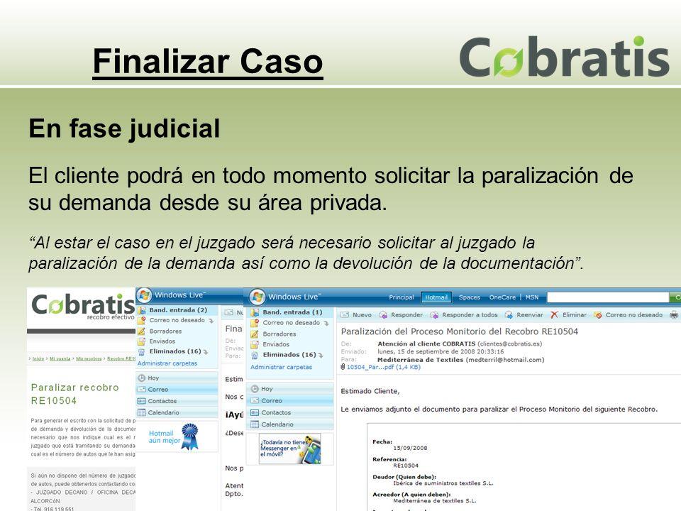 Finalizar Caso El cliente podrá en todo momento solicitar la paralización de su demanda desde su área privada. En fase judicial Al estar el caso en el