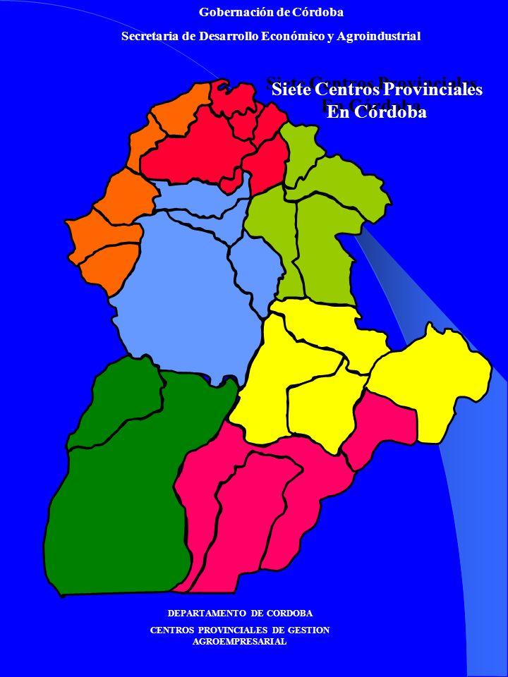 Gobernación de Córdoba Secretaria de Desarrollo Económico y Agroindustrial DEPARTAMENTO DE CORDOBA CENTROS PROVINCIALES DE GESTION AGROEMPRESARIAL Siete Centros Provinciales En Córdoba Siete Centros Provinciales En Córdoba