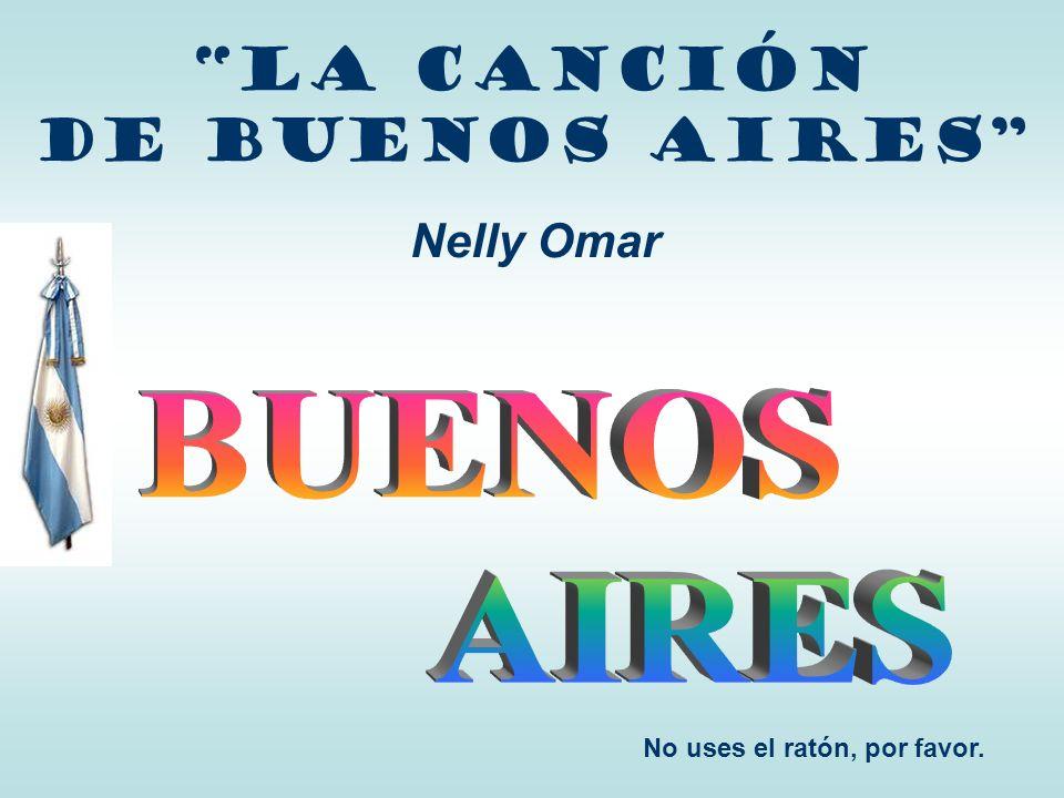 La canción de Buenos AIRES Nelly Omar No uses el ratón, por favor.