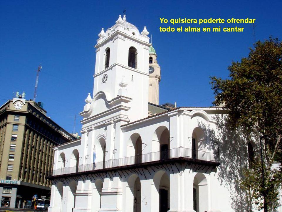 Buenos Aires donde el tango nació, tierra mía querida.
