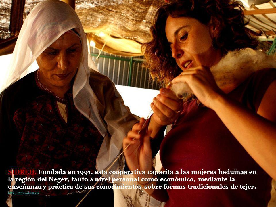 SIDREH. Fundada en 1991, esta cooperativa capacita a las mujeres beduinas en la región del Negev, tanto a nivel personal como económico, mediante la e