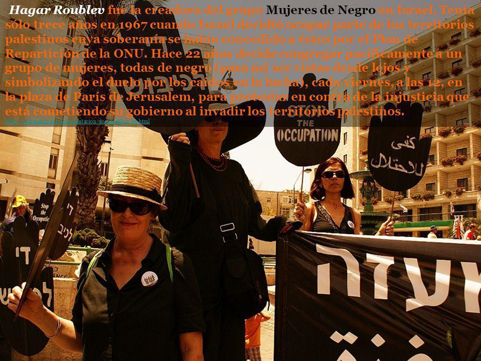 Hagar Roublev fue la creadora del grupo Mujeres de Negro en Israel. Tenía sólo trece años en 1967 cuando Israel decidió ocupar parte de los territorio