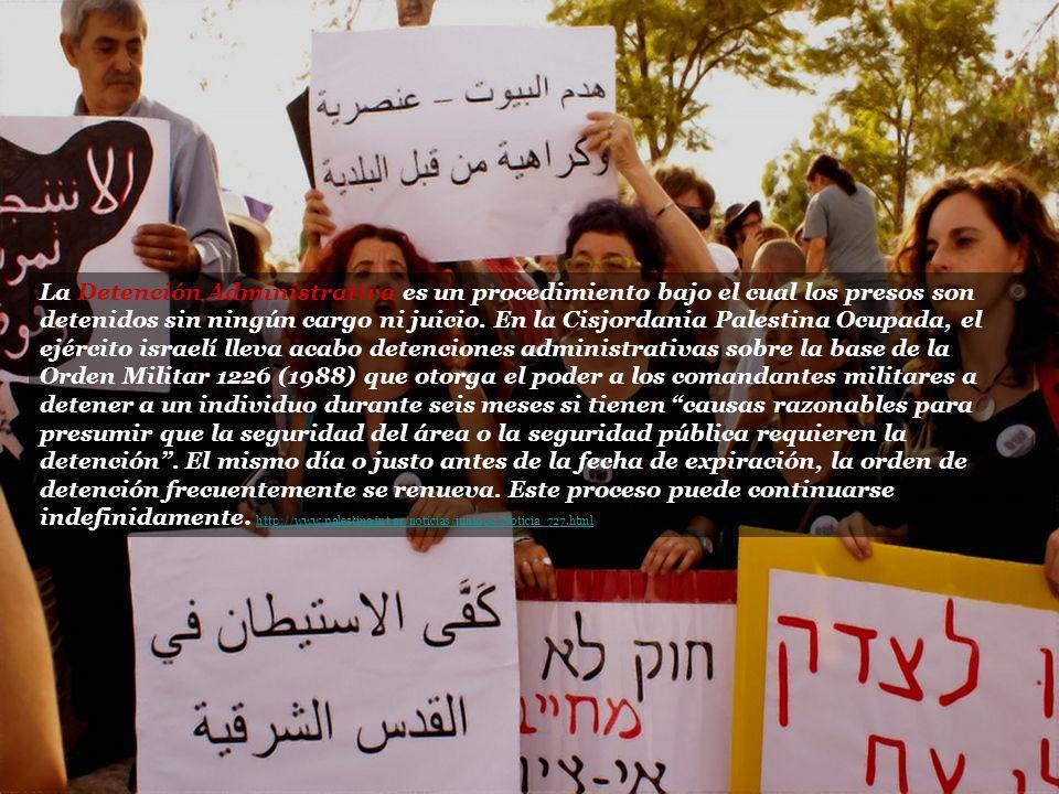La Detención Administrativa es un procedimiento bajo el cual los presos son detenidos sin ningún cargo ni juicio. En la Cisjordania Palestina Ocupada,