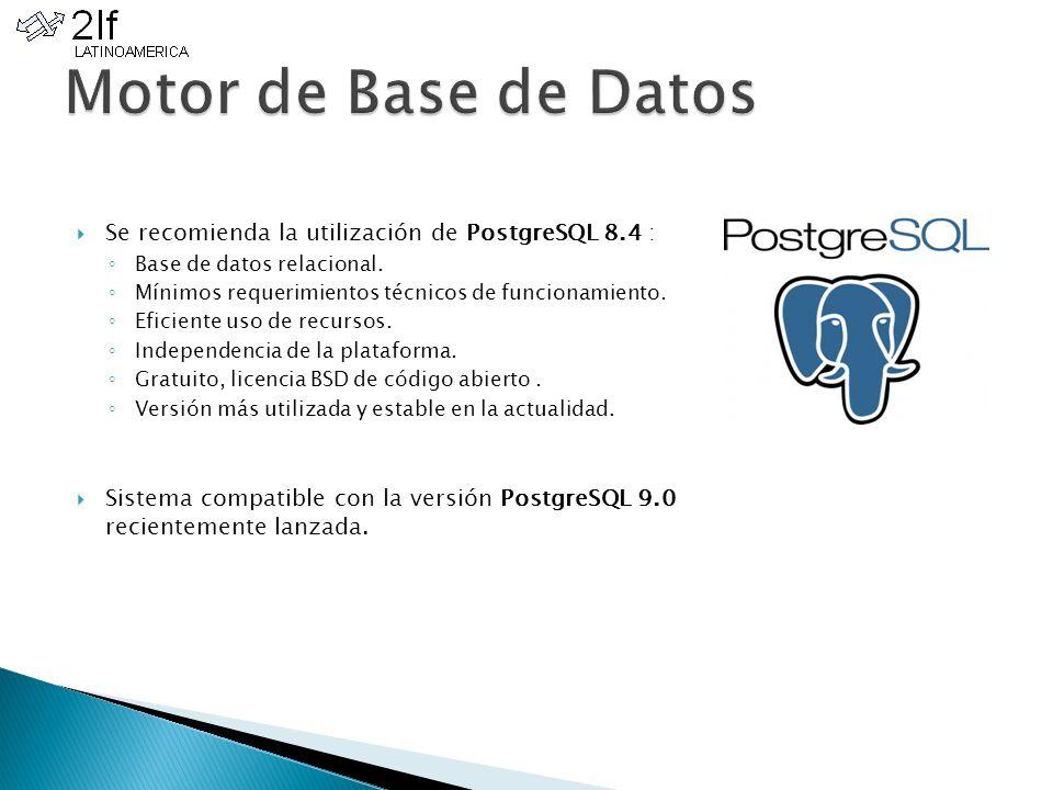 Se recomienda la utilización de PostgreSQL 8.4 : Base de datos relacional.