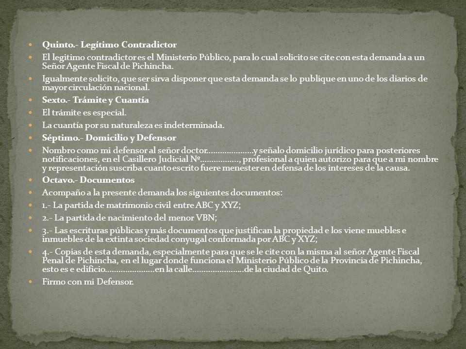 Quinto.- Legítimo Contradictor El legitimo contradictor es el Ministerio Público, para lo cual solicito se cite con esta demanda a un Señor Agente Fis
