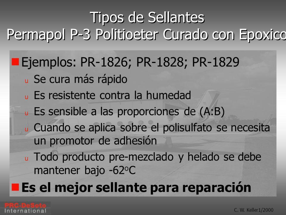 C. W. Keller1/2000 Tipos de Sellantes Permapol P-3 Politioeter Curado con Epoxico Ejemplos: PR-1826; PR-1828; PR-1829 u Se cura más rápido u Es resist