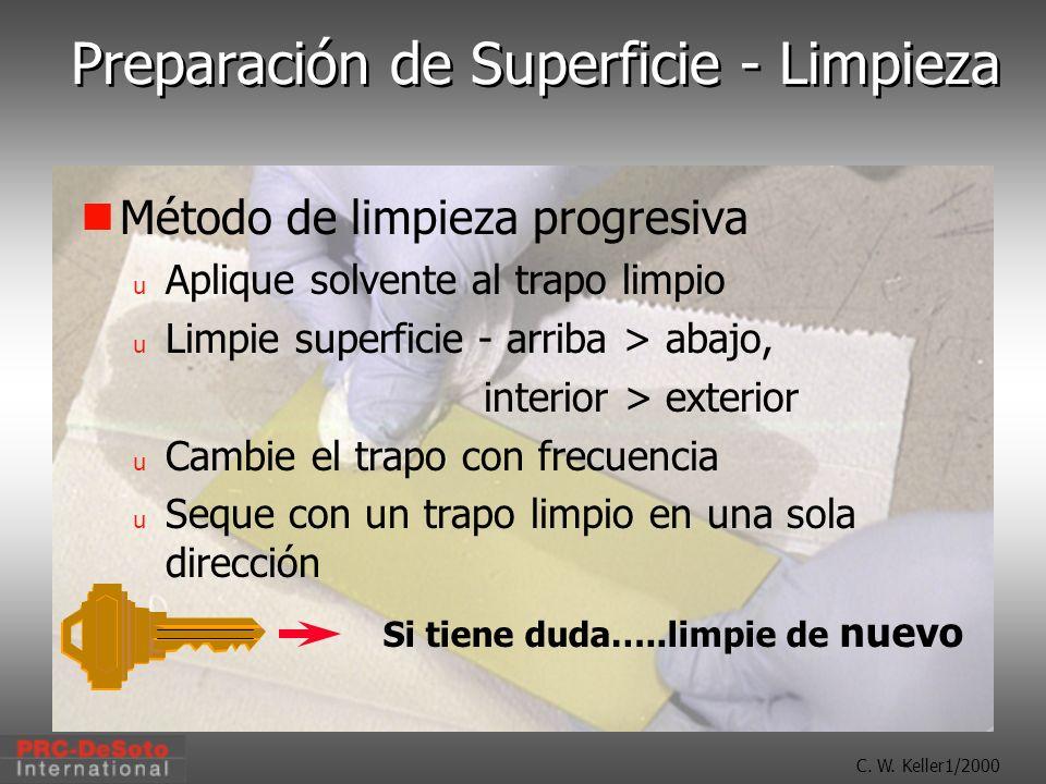 C. W. Keller1/2000 Preparación de Superficie - Limpieza Método de limpieza progresiva u Aplique solvente al trapo limpio u Limpie superficie - arriba