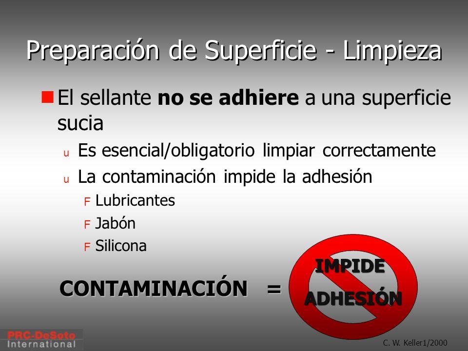 C. W. Keller1/2000 Preparación de Superficie - Limpieza El sellante no se adhiere a una superficie sucia u Es esencial/obligatorio limpiar correctamen