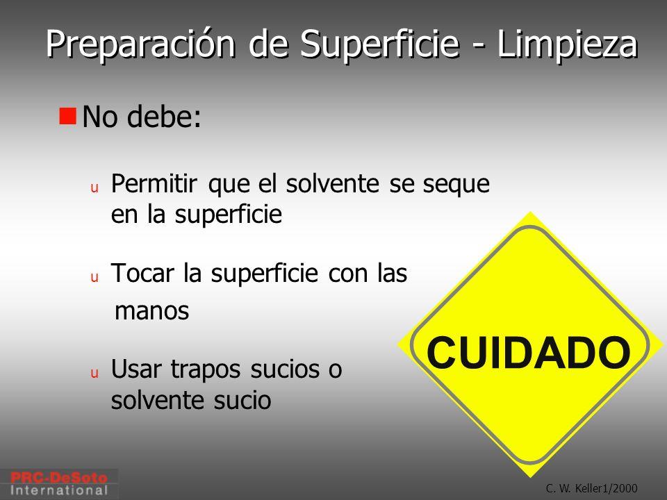 C. W. Keller1/2000 Preparación de Superficie - Limpieza CUIDADO No debe: u Permitir que el solvente se seque en la superficie u Tocar la superficie co