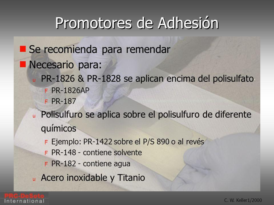C. W. Keller1/2000 Promotores de Adhesión Se recomienda para remendar Necesario para: u PR-1826 & PR-1828 se aplican encima del polisulfato F PR-1826A