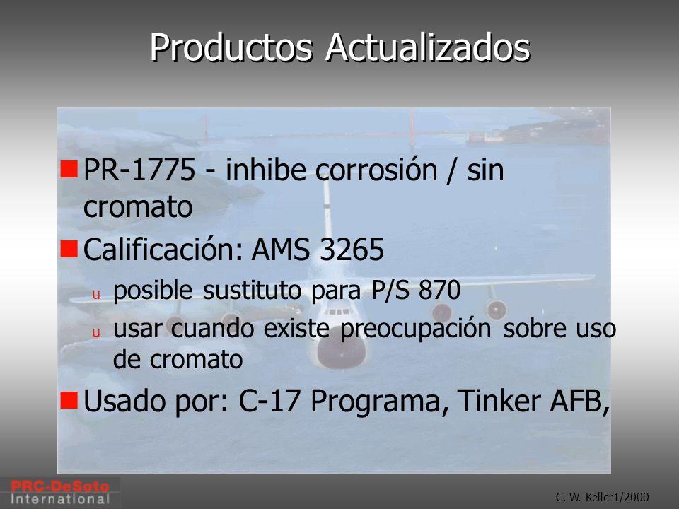 C. W. Keller1/2000 Productos Actualizados PR-1775 - inhibe corrosión / sin cromato Calificación: AMS 3265 u posible sustituto para P/S 870 u usar cuan