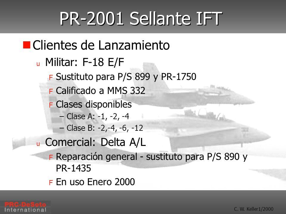 C. W. Keller1/2000 PR-2001 Sellante IFT Clientes de Lanzamiento u Militar: F-18 E/F F Sustituto para P/S 899 y PR-1750 F Calificado a MMS 332 F Clases