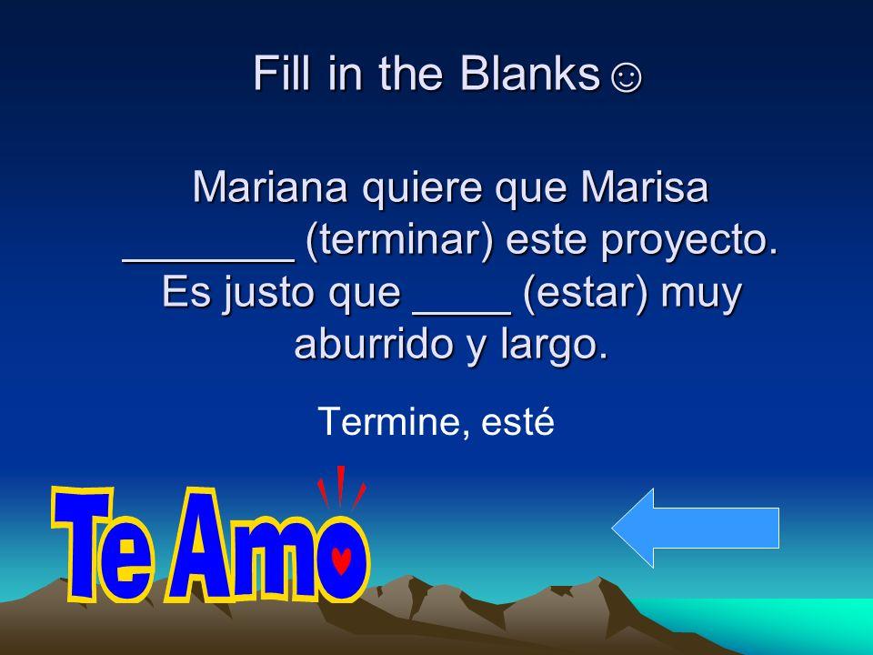 Fill in the Blanks Mariana quiere que Marisa _______ (terminar) este proyecto.