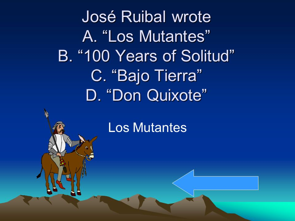José Ruibal wrote A. Los Mutantes B. 100 Years of Solitud C. Bajo Tierra D. Don Quixote Los Mutantes