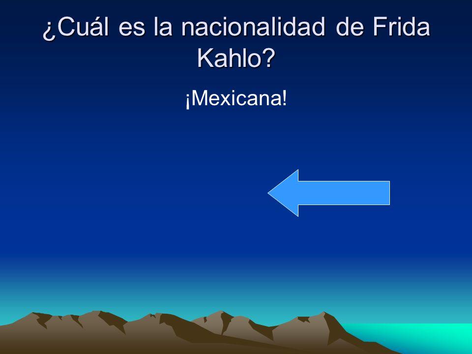 ¿Cuál es la nacionalidad de Frida Kahlo ¡Mexicana!