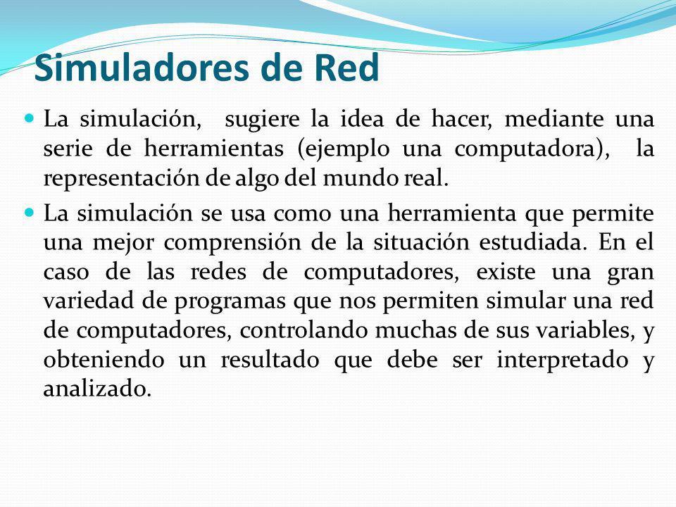 Simuladores de Red La simulación, sugiere la idea de hacer, mediante una serie de herramientas (ejemplo una computadora), la representación de algo de