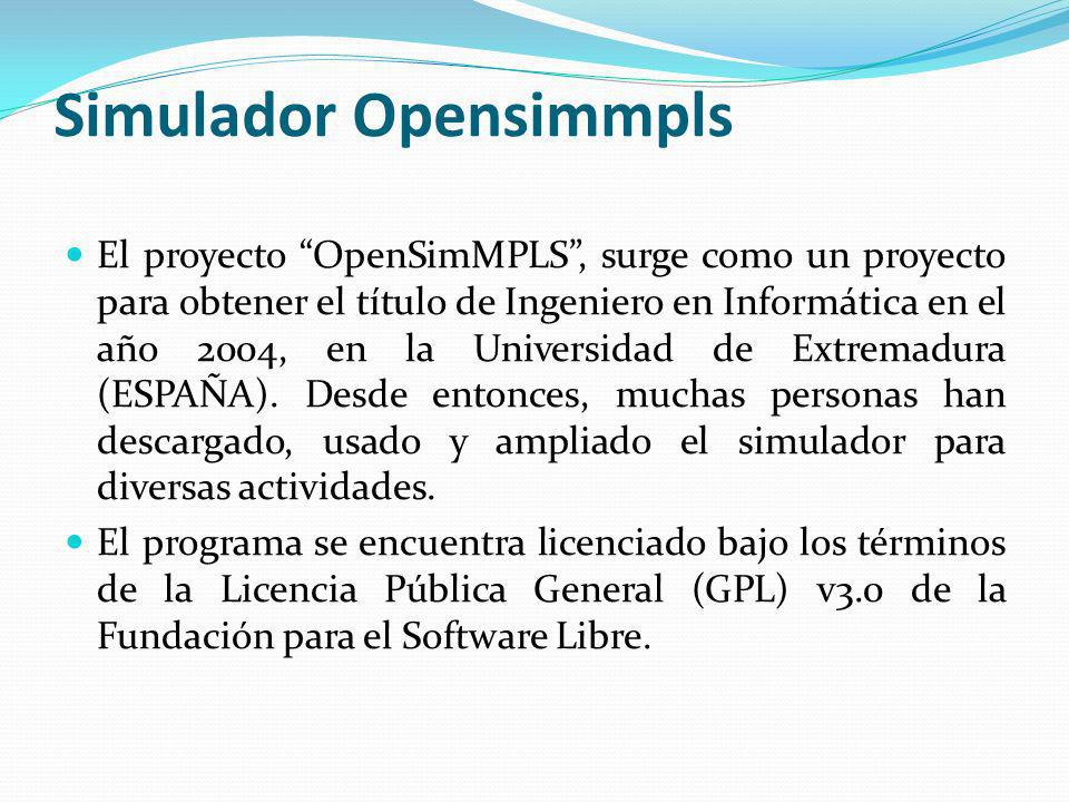 Simulador Opensimmpls El proyecto OpenSimMPLS, surge como un proyecto para obtener el título de Ingeniero en Informática en el año 2004, en la Univers