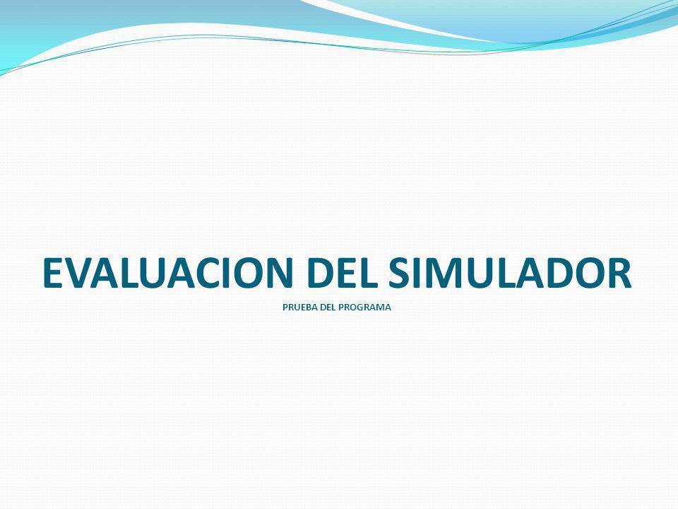 EVALUACION DEL SIMULADOR PRUEBA DEL PROGRAMA