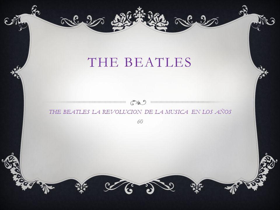 THE BEATLES THE BEATLES LA REVOLUCION DE LA MUSICA EN LOS AÑOS 60