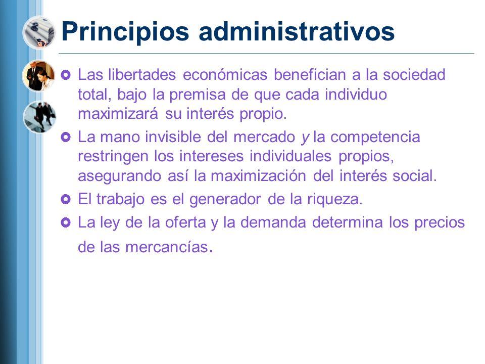 Principios administrativos Las libertades económicas benefician a la sociedad total, bajo la premisa de que cada individuo maximizará su interés propi