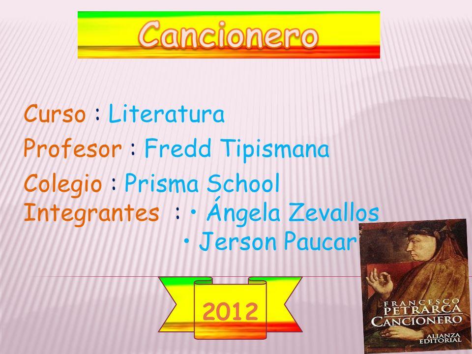 2012 Curso : Literatura Profesor : Fredd Tipismana Colegio : Prisma School Integrantes : Ángela Zevallos Jerson Paucar
