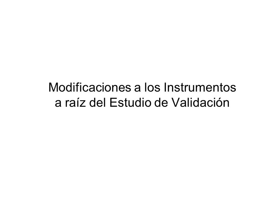 Modificaciones a los Instrumentos a raíz del Estudio de Validación