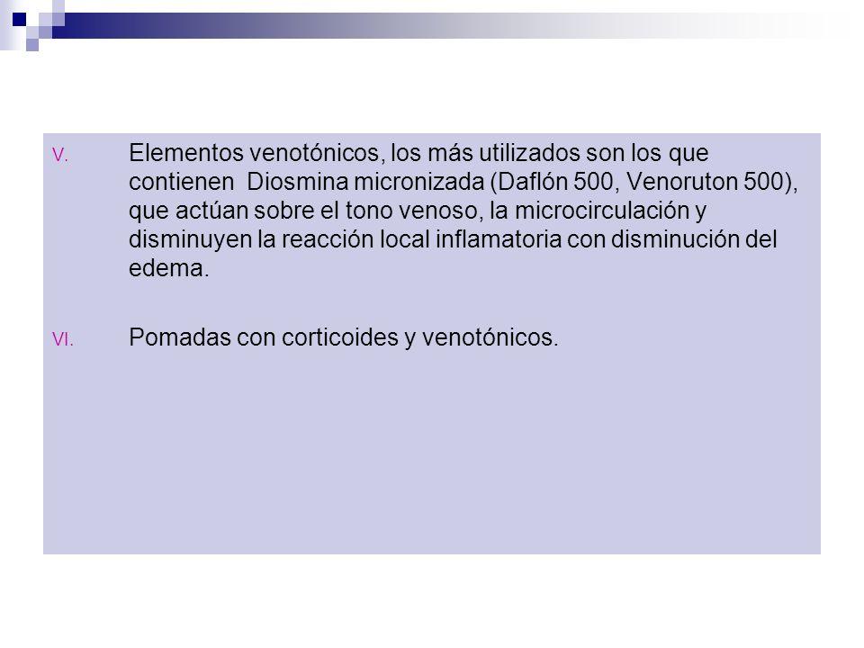 V. Elementos venotónicos, los más utilizados son los que contienen Diosmina micronizada (Daflón 500, Venoruton 500), que actúan sobre el tono venoso,