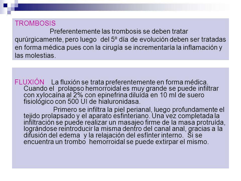 TROMBOSIS Preferentemente las trombosis se deben tratar qurúrgicamente, pero luego del 5º día de evolución deben ser tratadas en forma médica pues con