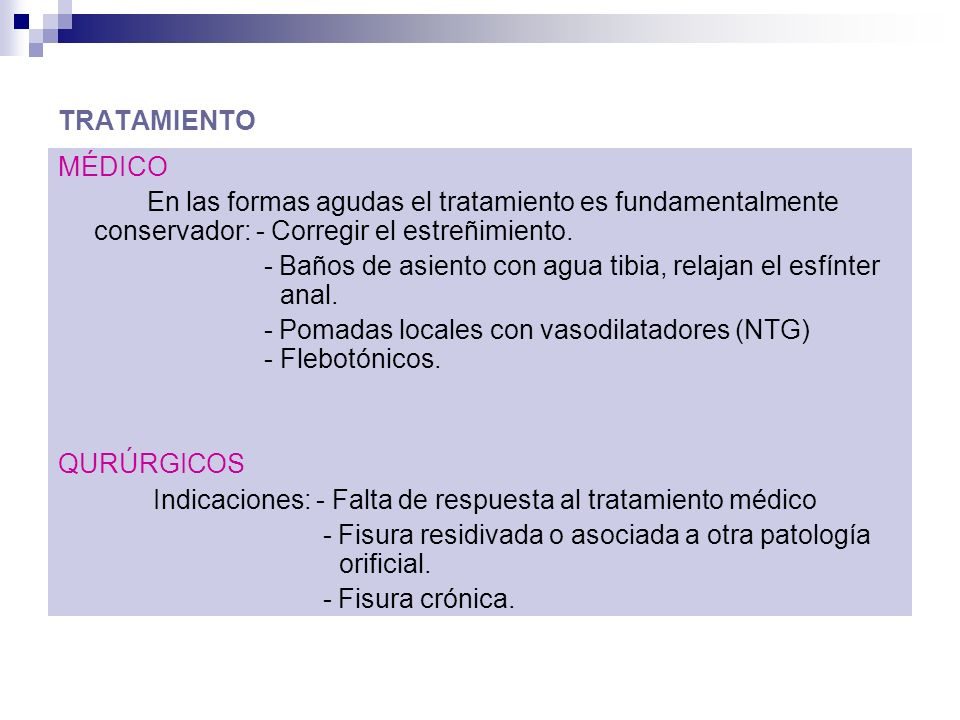 TRATAMIENTO MÉDICO En las formas agudas el tratamiento es fundamentalmente conservador: - Corregir el estreñimiento.