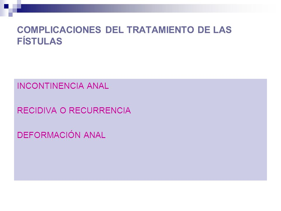 COMPLICACIONES DEL TRATAMIENTO DE LAS FÍSTULAS INCONTINENCIA ANAL RECIDIVA O RECURRENCIA DEFORMACIÓN ANAL