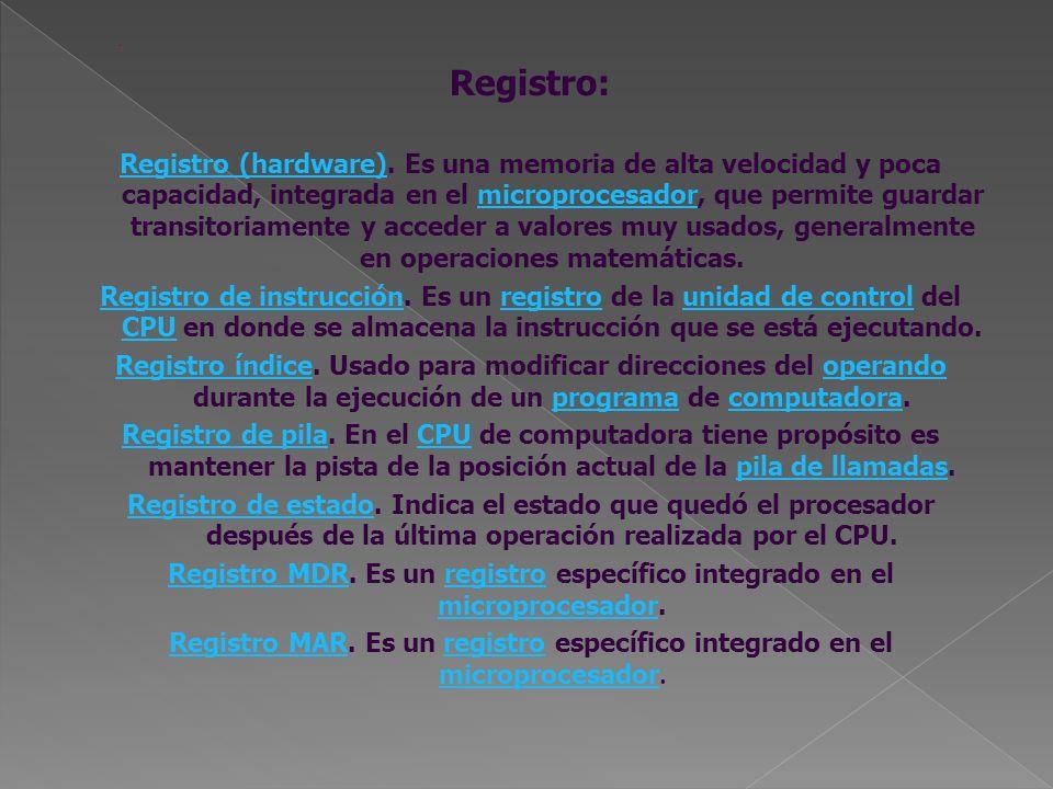 Registro: Registro (hardware)Registro (hardware). Es una memoria de alta velocidad y poca capacidad, integrada en el microprocesador, que permite guar