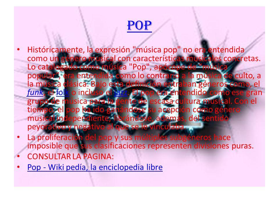 POP Históricamente, la expresión música pop no era entendida como un género musical con características musicales concretas.