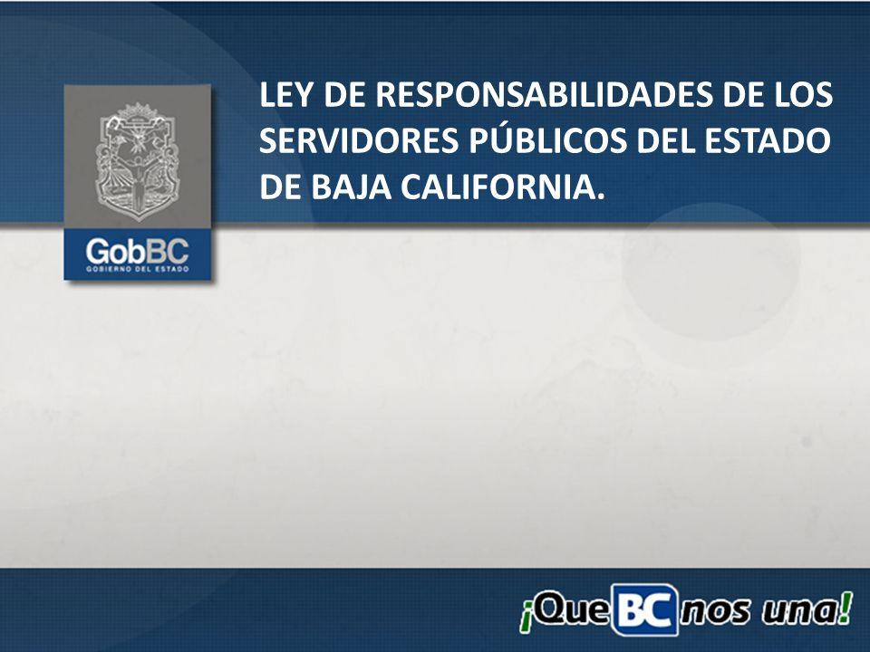 LEY DE RESPONSABILIDADES DE LOS SERVIDORES PÚBLICOS DEL ESTADO DE BAJA CALIFORNIA.
