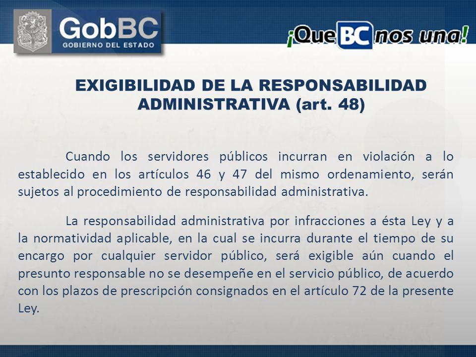 Cuando los servidores públicos incurran en violación a lo establecido en los artículos 46 y 47 del mismo ordenamiento, serán sujetos al procedimiento