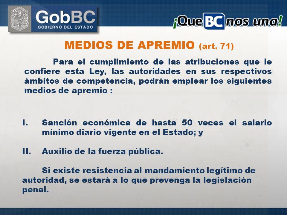 Para el cumplimiento de las atribuciones que le confiere esta Ley, las autoridades en sus respectivos ámbitos de competencia, podrán emplear los siguientes medios de apremio : MEDIOS DE APREMIO (art.