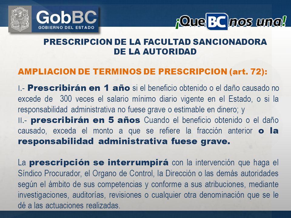 AMPLIACION DE TERMINOS DE PRESCRIPCION (art. 72): I.- Prescribirán en 1 año si el beneficio obtenido o el daño causado no excede de 300 veces el salar