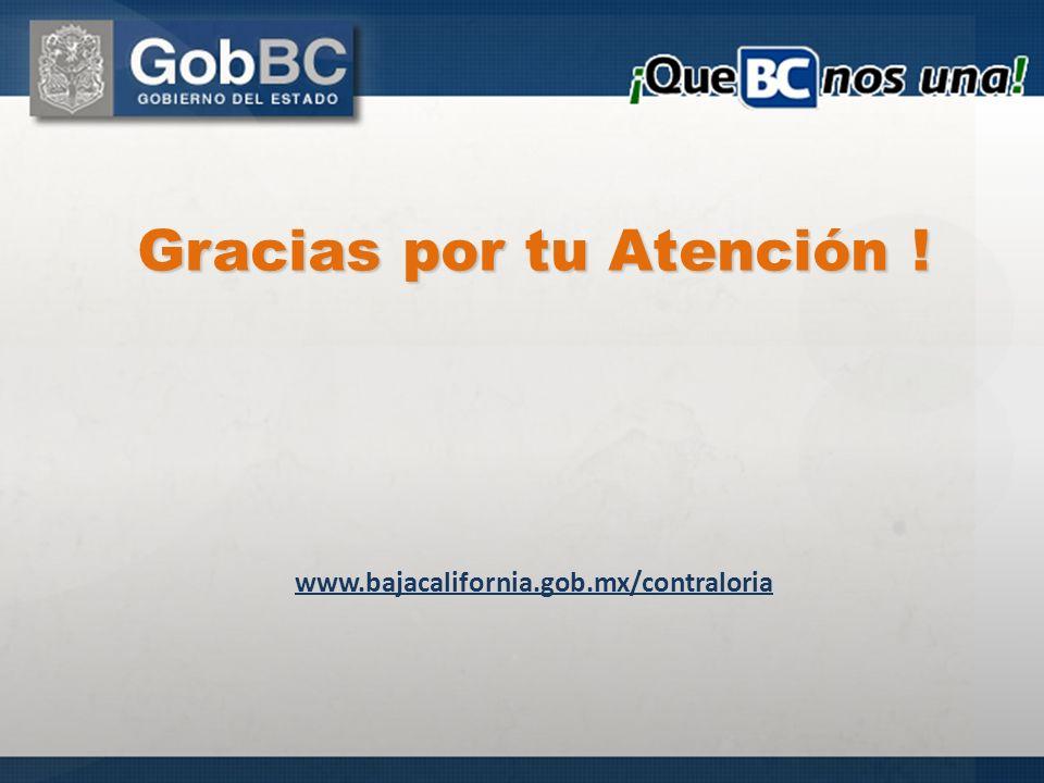Gracias por tu Atención ! www.bajacalifornia.gob.mx/contraloria